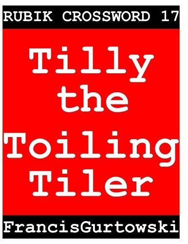 Rubik Crossword 17: 18 (Tilly the Toiling Tiler)