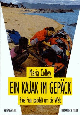 Ein Kajak im Gepäck. Eine Frau paddelt um die Welt