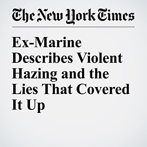 Ex-Marine Describes Violent Hazing and the Lies That Covered It Up audiobook cover art