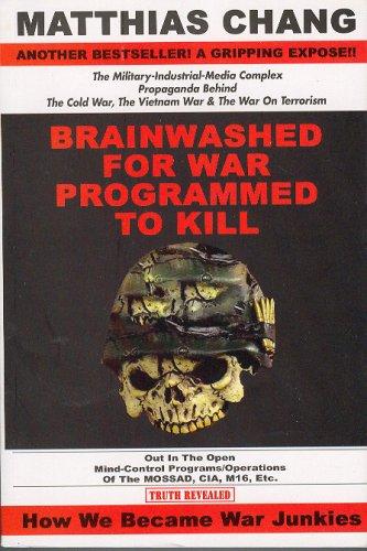 Brainwashed for War - Programmed to Kill: The Military-Industrial-Media Complex Propaganda behind the Cold War, Vietnam War & War on Terrorism