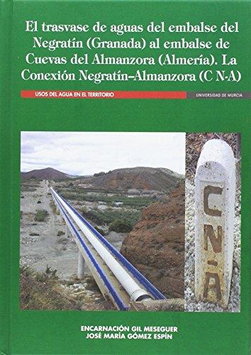 El Trasvase de Aguas del Embalse del Negratín (Granada) Al Embalse de Cuevas de Almanzora (Almería). la Conexión Negratín - Almanzora (C N-A)