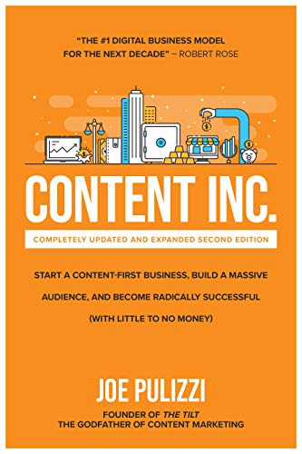Content Inc., Second Edition: Start a Content-First Business, Build a Massive Audience and Become Ra