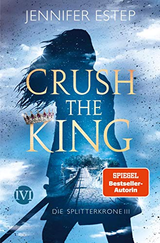 Crush the King (Die Splitterkrone 3): Die Splitterkrone 3