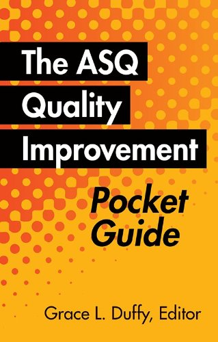 The ASQ Quality Improvement Pocket Guide: Basic History, Concepts, Tools, and Relationships