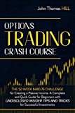 Options Trading Crash Course: The 52-Week $480.76 Challenge for Creating a Passive Income. A Complete and Quick Guide for Beginners with Undisclosed Insider Tips and Tricks for Successful Investments