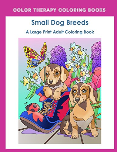 Large Print Adult Coloring Book of Small Dog Breeds: An Easy, Simple...