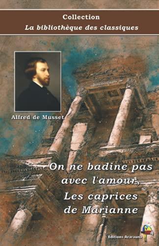 On ne badine pas avec l'amour, Les caprices de Marianne - Alfred de Musset - Collection La bibliothèque des classiques: Texte intégral