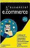 L'essentiel du e.commerce: Tout ce qu'il faut savoir pour réussir votre projet de e.commerce.