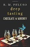 Deep Tasting Chocolate & Whiskey (Deep Tasting Guide™) (Volume 2)