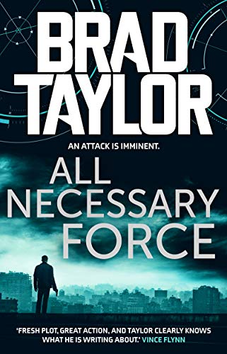 All Necessary Force: A gripping military thriller from ex-Special Forces Commander and NYT Bestselling author Brad Taylor (Taskforce Book 2) (English Edition)