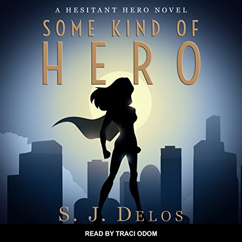 Some Kind of Hero     Hesitant Hero Series, Book 2              By:                                                                                                                                 S. J. Delos                               Narrated by:                                                                                                                                 Traci Odom                      Length: 12 hrs and 52 mins     157 ratings     Overall 4.4