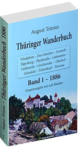 Thüringer Wanderbuch 1886 - Band 1 (Gesamtausgabe mit acht Bänden): Schulpforta - Drei Gleichen - Arnstadt -...