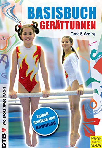 Basisbuch Gerätturnen: Von Bewegungsgrundformen mit Spiel und Spaß zu Basisfertigkeiten (Wo Sport Spaß macht)