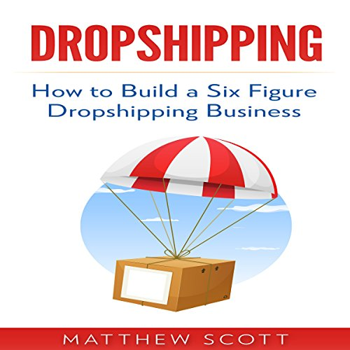 Dropshipping: How to Build a Six Figure Dropshipping Business audiobook cover art