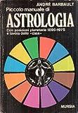 PICCOLO MANUALE DI ASTROLOGIA - CON POSIZIONI PLANETARIE 1895-1975 E TAVOLA DELLE 'CASE'
