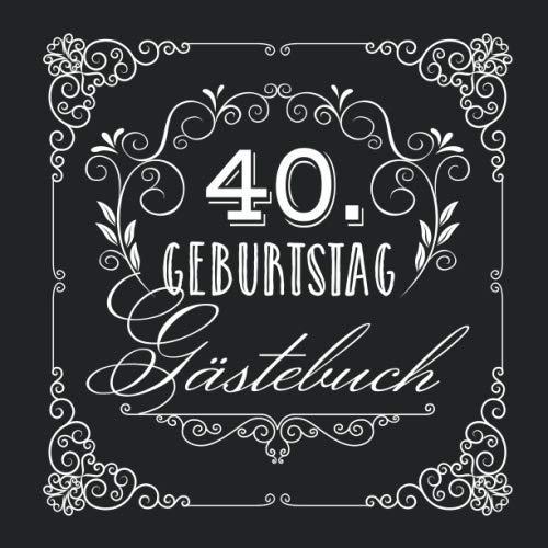 40. Geburtstag - Gästebuch: Vintage Deko zur Feier vom 40.Geburtstag für Mann oder Frau - 40 Jahre - Geschenke & Geburtstagsdeko Edel Schwarz - Buch für Glückwünsche und Fotos der Gäste