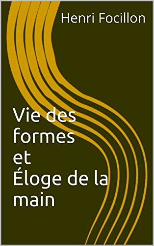 Vie des formes et Éloge de la main (French Edition)