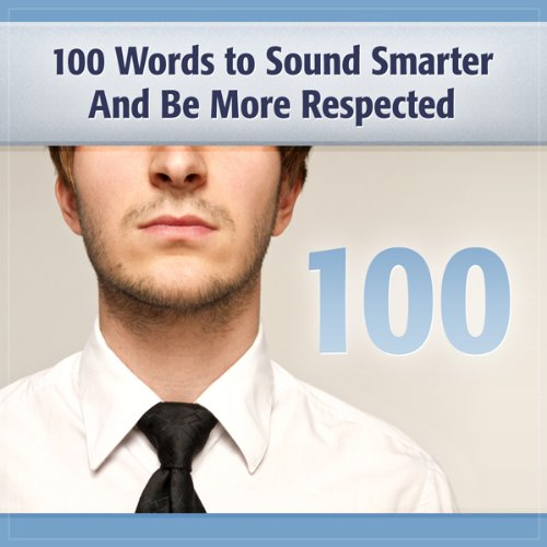 100 Words to Sound Smarter and Be More Respected audiobook cover art