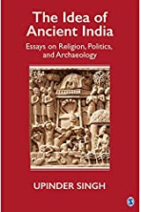 The Idea of Ancient India: Essays on Religion, Politics, and Archaeology (English Edition) Format Kindle