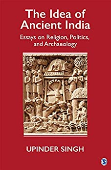 The Idea of Ancient India: Essays on Religion, Politics, and Archaeology (English Edition) par [Upinder Singh]