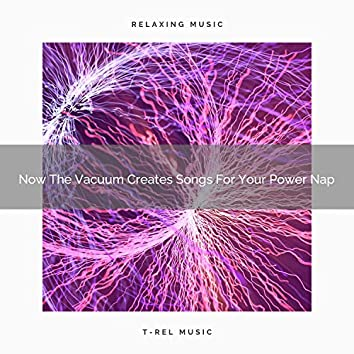 2021 New: Now The Vacuum Creates Songs For Your Power Nap