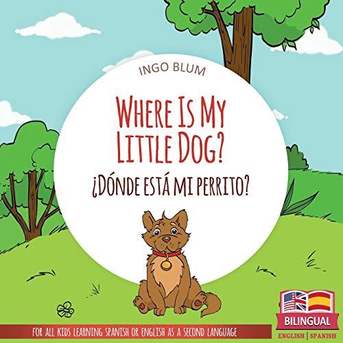 Where Is My Little Dog? - ¿Dónde está mi perrito?: Bilingual: 4 (Where is...? - ¿Dónde está...?)