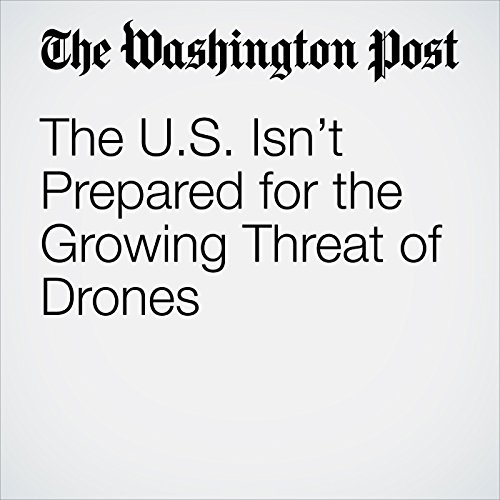 The U.S. Isn't Prepared for the Growing Threat of Drones copertina
