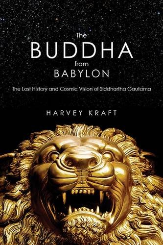 The Buddha from Babylon: The Lost History and Cosmic Vision of Siddhartha Gautama