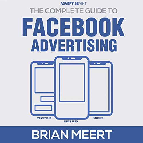 The Complete Guide to Facebook Advertising Audiobook By Brian Meert cover art
