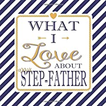 What I Love About My Step-Father: Fill In The Blank Love Books - Personalized Keepsake Notebook - Prompted Guide Memory Journal Nautical Blue Stripes (Awesome Dads)