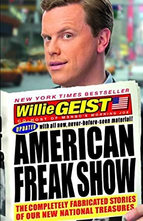 American Freak Show: The Completely Fabricated Stories of Our New National Treasures by Willie Geist (2011-08-02)