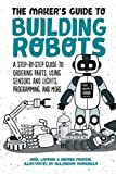 The Maker's Guide to Building Robots: A Step-by-Step Guide to Ordering Parts, Using Sensor...