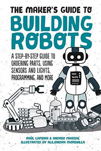 The Maker's Guide to Building Robots: A Step-by-Step Guide to Ordering Parts, Using Sensors and Lights, Programming, and More (English Edition)