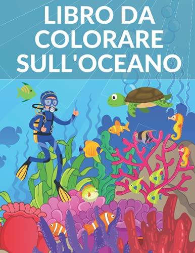 Libro da Colorare Sull'Oceano: Libro da Colorare 50 Disegni per Bambini Squalo Pesci Tartaruga Marina Ottimo Regalo!