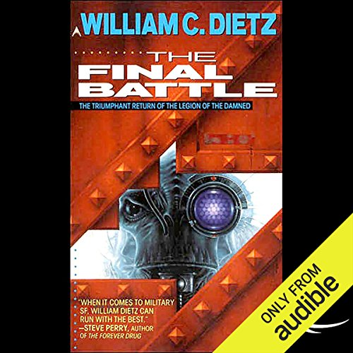The Final Battle     Legion of the Damned, Book 2              By:                                                                                                                                 William C. Dietz                               Narrated by:                                                                                                                                 Donald Corren                      Length: 12 hrs and 33 mins     315 ratings     Overall 4.1