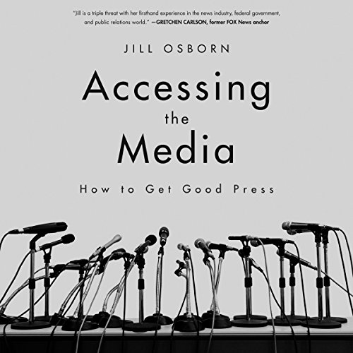 Accessing the Media     How to Get Good Press              By:                                                                                                                                 Jill Osborn                               Narrated by:                                                                                                                                 Teri Schnaubelt                      Length: 4 hrs and 32 mins     Not rated yet     Overall 0.0