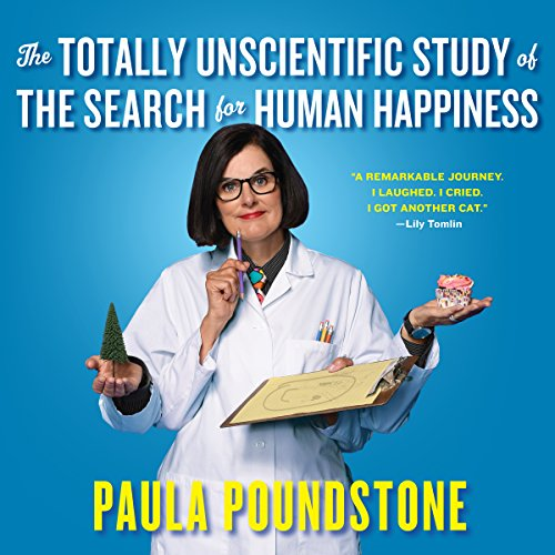 The Totally Unscientific Study of the Search for Human Happiness audiobook cover art