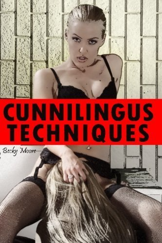 Cunnilingus Techniques: A Guide to Becoming a Muff Diving Champion by Becky Moore (2014-05-27)