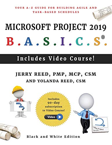 Microsoft Project 2019 B.A.S.I.C.S.: Your A-Z Guide for Building Agile and Task-Based Schedules