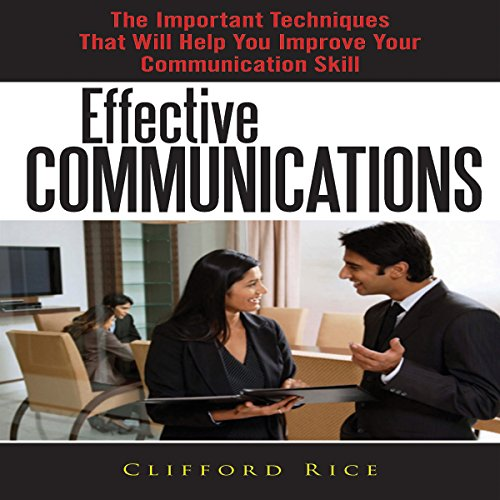 Effective Communications     The Important Techniques That Will Help You Improve Your Communication Skill              By:                                                                                                                                 Clifford Rice                               Narrated by:                                                                                                                                 Troy McElfresh                      Length: 38 mins     2 ratings     Overall 1.0