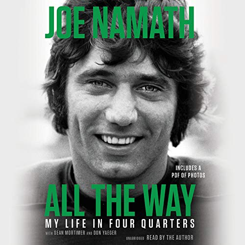 All the Way Audiobook By Joe Namath,                                                                                        Don Yaeger - contributor,                                                                                        Sean Mortimer - contributor cover art