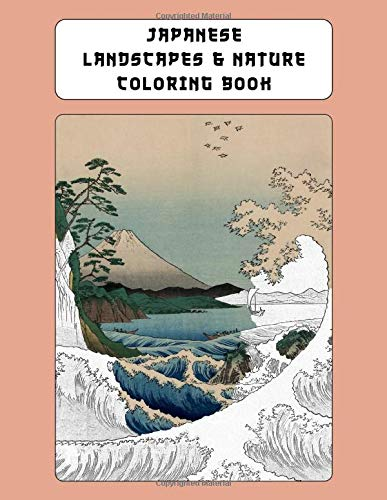 Japanese Landscapes & Nature Coloring Book: Deluxe Adult Coloring Book With Full Page Color Reference Guides - Based On Late Edo & Meiji Period Original Art (Japanese Art Coloring Books)