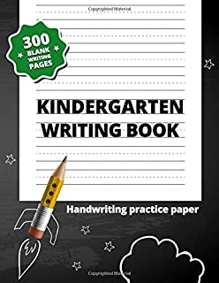 Kindergarten Writing Book: 300 Blank Writing Pages for Kindergarten–2nd Grade (Handwriting Practice Paper)