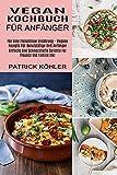 Vegan Kochbuch Für Anfänger: Einfache Und Schmackhafte Gerichte Für Freunde Und Familie Inkl (Für Eine Fleischlose Ernährung - Vegane Rezepte Für Berufstätige Und Anfänger)