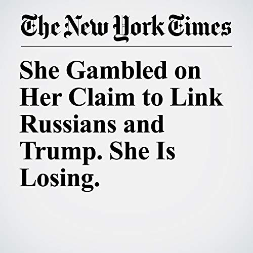 She Gambled on Her Claim to Link Russians and Trump. She Is Losing. copertina