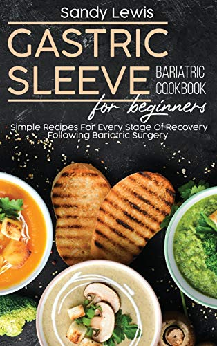 Compare Textbook Prices for Gastric Sleeve Bariatric Cookbook For Beginners: Simple Recipes For Every Stage Of Recovery Following Bariatric Surgery  ISBN 9781801593946 by Lewis, Sandy