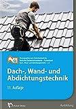 Dach-, Wand- und Abdichtungstechnik: 11. Auflage - Zentralverband d. Deutschen Dachdeckerhandwerks /Fachverband Dach- u. Abdichtungstechnik - e.V.