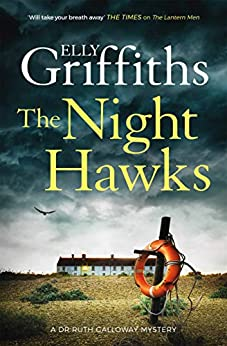 The Night Hawks: Dr Ruth Galloway Mysteries 13 (The Dr Ruth Galloway Mysteries) by [Elly Griffiths]