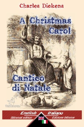 A Christmas Carol - Cantico di Natale: Bilingual parallel text - Bilingue con testo inglese a fronte: English - Italian / Inglese - Italiano