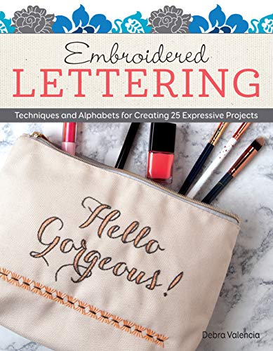 Embroidered Lettering: Techniques and Alphabets for Creating 25 Expressive Projects (Design Originals) Clever Needlework Ideas to Add Modern Messages to Coasters, Bags, Patches, Pillows, Towels & More